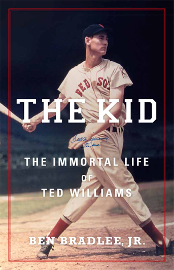 The Kid - The Immortal Life of Ted Williams by Ben Bradlee Jr.